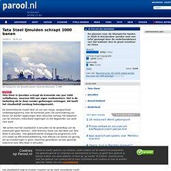 Tata Steel IJmuiden schrapt 1000 banen - Home