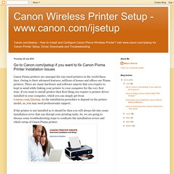 Go to Canon.com/ijsetup if you want to fix Canon Pixma Printer Installation Issues