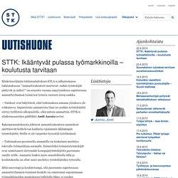 22.6. STTK: Ikääntyvät pulassa työmarkkinoilla – koulutusta tarvitaan - STTK