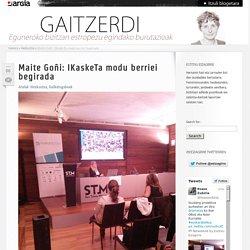 Maite Goñi: IKaskeTa modu berriei begirada