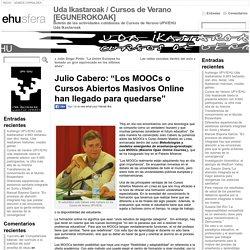 """Julio Cabero: """"Los MOOCs o Cursos Abiertos Masivos Online han llegado para quedarse"""" « Uda Ikastaroak / Cursos de Verano [EGUNEROKOAK]"""