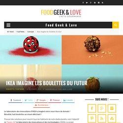 Ikea imagine les boulettes du futur