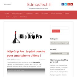 iKlip Grip Pro : le pied perche pour smartphone ultime ?