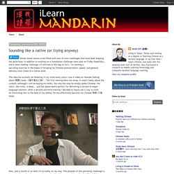 iLearn Mandarin: Sounding like a native (or trying anyway)