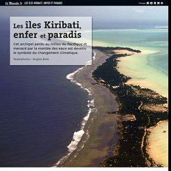 Les îles Kiribati, enfer et paradis