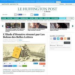 L'Iliade d'Homère résumé par Les Boloss des Belles Lettres
