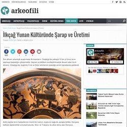 İlkçağ Yunan Kültüründe Şarap ve Üretimi