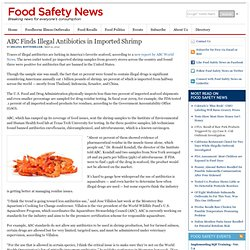 FOOD SAFETY NEWS 21/05/12 ABC Finds Illegal Antibiotics in Imported Shrimp