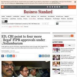 ED, CBI point to four more 'illegal' FIPB approvals under Chidambaram