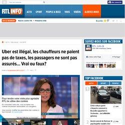 Uber est illégal, les chauffeurs ne paient pas de taxes, les passagers ne sont pas assurés... Vrai ou faux?