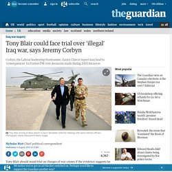 Tony Blair could face trial over 'illegal' Iraq war, says Jeremy Corbyn