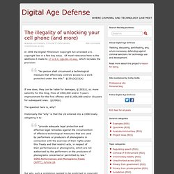 The illegality of unlocking your cell phone (and more) » Digital Age Defense