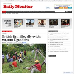 British firm illegally evicts 20,000 Ugandans