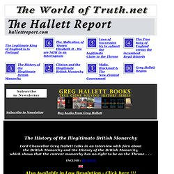 The History of the Illegitimate British Monarchy - The Hallett Report No. 3 - Lord Chancellor Greg Hallett - TheWorldOfTruth.net