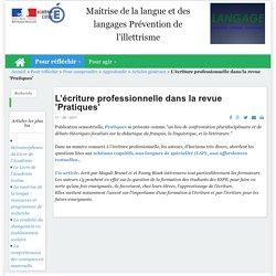 Maitrise de la langue et des langages Prévention de l'illettrisme - L'écriture professionnelle dans la revue 'Pratiques'