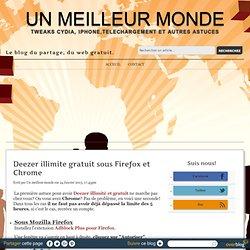 Deezer illimite gratuit sous Firefox et Chrome - Un meilleur monde
