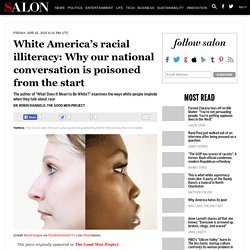 White America's racial illiteracy: Why our national conversation is poisoned from the start