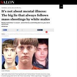 It's not about mental illness: The big lie that always follows mass shootings by white males