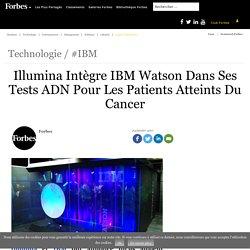 Illumina Intègre IBM Watson Dans Ses Tests ADN Pour Les Patients Atteints Du Cancer