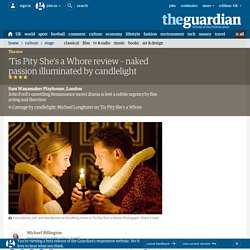 'Tis Pity She's a Whore review – naked passion illuminated by candlelight