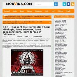 Q&R – Qui sont les Illuminatis ? Leur idéologie, leurs réseaux, leurs collaborateurs, leurs forces et faiblesses…