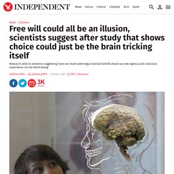 Free will could all be an illusion, scientists suggest after study that shows choice could just be the brain tricking itself