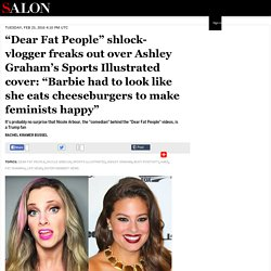"""Dear Fat People"" shlock-vlogger freaks out over Ashley Graham's Sports Illustrated cover: ""Barbie had to look like she eats cheeseburgers to make feminists happy"""