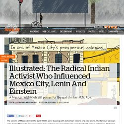 Illustrated: The Radical Indian Activist Who Influenced Mexico City, Lenin And Einstein
