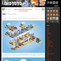 Illustration 3D isométrique (vidéo inside) « Lordyoyo