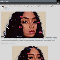 Check out illustrator Olivia aka @duchess365 daily drawing series featuring Solange, Amandla Stenberg, Prince and more!