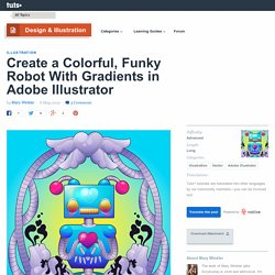 Create a Colorful, Funky Robot With Gradients in Adobe Illustrator - Tuts+ Design & Illustration Tutorial