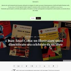 Juan Ángel Cotta: un illustratore quasi dimenticato ora celebrato da un libro