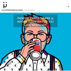 Perché partecipare @ Adobe Illustrator UGI Live Meeting?