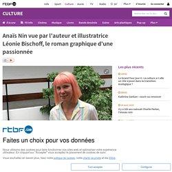 Anaïs Nin vue par l'auteur et illustratrice Léonie Bischoff, le roman graphique d'une passionnée...