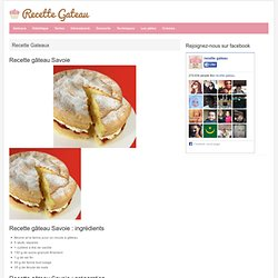 Recette gâteau Savoie