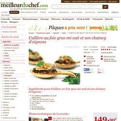 Cuillère au foie gras mi-cuit et son chutney d'oignons - Fiche recette illustrée