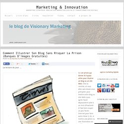 Comment illustrer son blog sans risquer la prison (banques d'images gratuites) Marketing