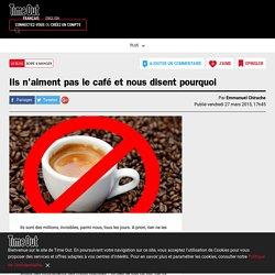 Ils n'aiment pas le café et nous disent pourquoi