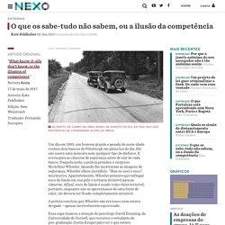 O que os sabe-tudo não sabem, ou a ilusão da competência - Nexo Jornal