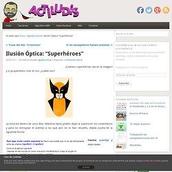 """Ilusión Óptica: """"Superhéroes"""""""