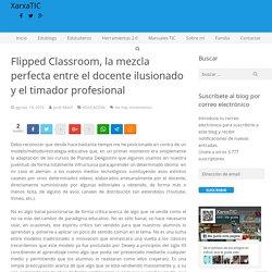 Flipped Classroom, la mezcla perfecta entre el docente ilusionado y el timador profesional