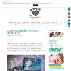 Album Ilustrado Mujeres - Isabel Ruiz - Tigriteando