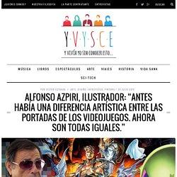 """Alfonso Azpiri, ilustrador: """"Antes había una diferencia artística entre las portadas de los videojuegos. Ahora son todas iguales."""" - YVYSCE"""