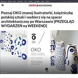 Poznaj OKO znanej ilustratorki, księżniczkę polskiej sztuki i wybierz się na spacer architektoniczny po Warszawie [PRZEGLĄD WYDARZEŃ na WEEKEND]