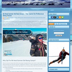Mt Hood Summer Ski Camps – Your Source For Professional Skiing Classes