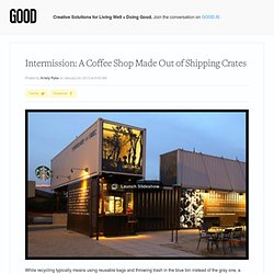 Intermission: A Coffee Shop Made Out of Shipping Crates - Design
