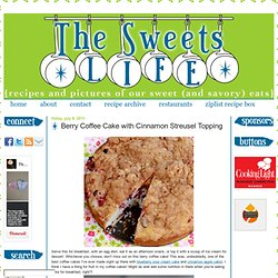 The Sweets Life: Berry Coffee Cake with Cinnamon Streusel Topping