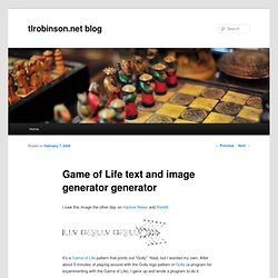 blog » Blog Archive » Game of Life text and image generator g