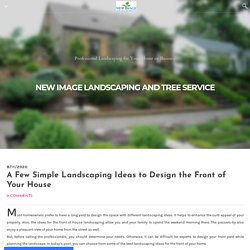 A Few Simple Landscaping Ideas to Design The Front of Your House