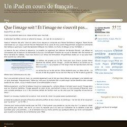 Que l'image soit ! Et l'image ne s'ouvrit pas... - Un iPad en cours de français...